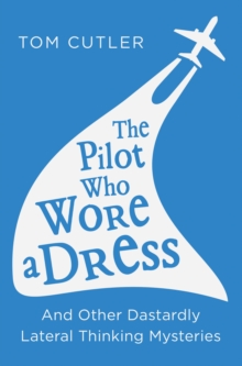 The Pilot Who Wore a Dress : And Other Dastardly Lateral Thinking Mysteries, Paperback Book