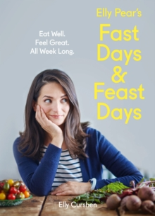 Elly Pear's Fast Days and Feast Days : Eat Well. Feel Great. All Week Long., Hardback Book