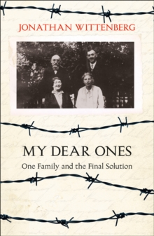 My Dear Ones : One Family and the Holocaust - a Story of Enduring Hope and Love, Paperback Book