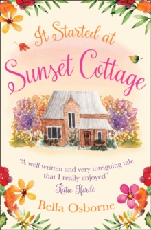 It Started at Sunset Cottage : A Gorgeous Summer Romance Perfect for Fans of Katie Fforde, Paperback Book