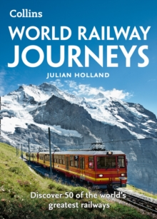World Railway Journeys : Discover 50 of the World's Greatest Railways, Paperback / softback Book