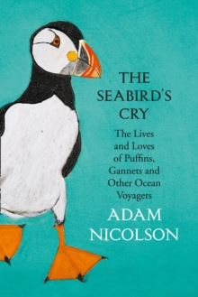 The Seabird's Cry : The Lives and Loves of Puffins, Gannets and Other Ocean Voyagers, Hardback Book
