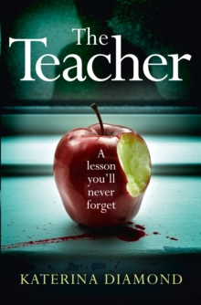 The Teacher : A Shocking and Compelling New Crime Thriller - Not for the Faint-Hearted!, Paperback / softback Book