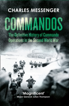 Commandos : The Definitive History of Commando Operations in the Second World War, Paperback Book