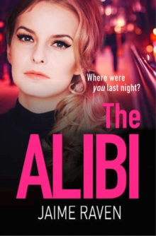 The Alibi : A Gripping Crime Thriller Full of Secrets, Lies and Revenge, Paperback Book