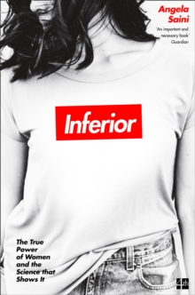 Inferior : The True Power of Women and the Science That Shows it, Paperback / softback Book