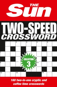 The Sun Two-Speed Crossword Collection 3 : 160 Two-in-One Cryptic and Coffee Time Crosswords, Paperback Book