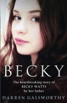 Becky : The Heartbreaking Story of Becky Watts by Her Father Darren Galsworthy, Hardback Book