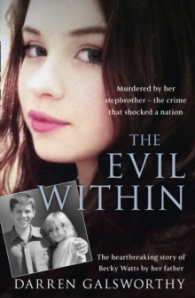 The Evil Within : Murdered by Her Stepbrother - the Crime That Shocked a Nation. the Heartbreaking Story of Becky Watts by Her Father, Paperback Book