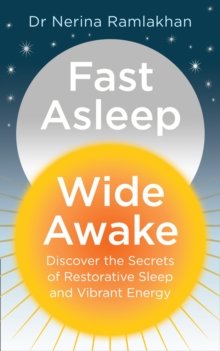 Fast Asleep, Wide Awake : Discover the Secrets of Restorative Sleep and Vibrant Energy, Paperback / softback Book