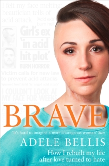 Brave : How I Rebuilt My Life After Love Turned to Hate, Paperback Book