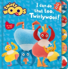 I Can Do That Too, Twirlywoos, Board book Book