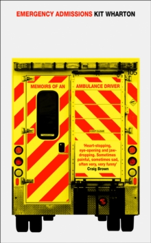 Emergency Admissions : Memoirs of an Ambulance Driver, Paperback Book
