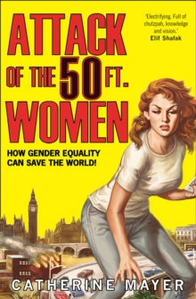 Attack of the 50 Ft. Women : How Gender Equality Can Save the World!, Paperback / softback Book