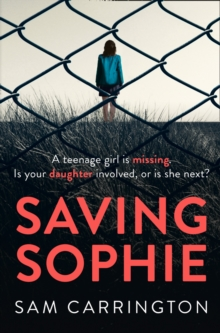 Saving Sophie : A Compulsively Twisty Psychological Thriller That Will Keep You Gripped to the Very Last Page, Paperback Book