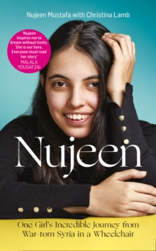 Nujeen : One Girl's Incredible Journey from War-Torn Syria in a Wheelchair, Hardback Book