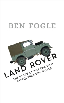 Land Rover : The Story of the Car That Conquered the World, Hardback Book