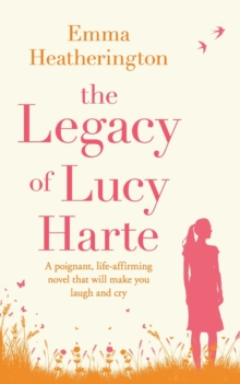The Legacy of Lucy Harte : A Poignant, Life-Affirming Novel That Will Make You Laugh and Cry, Paperback Book