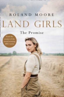 Land Girls: The Promise : A Moving and Heartwarming Wartime Saga, Paperback / softback Book