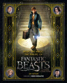 Inside the Magic: The Making of Fantastic Beasts and Where to Find Them, Hardback Book