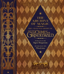 The Archive of Magic: the Film Wizardry of Fantastic Beasts: The Crimes of Grindelwald, Hardback Book