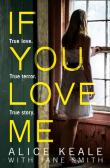 If You Love Me : True Love. True Terror. True Story., Paperback Book