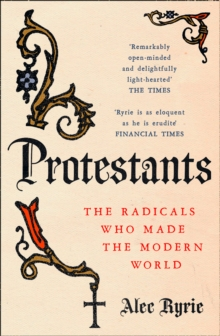 Protestants : The Radicals Who Made the Modern World, Paperback Book