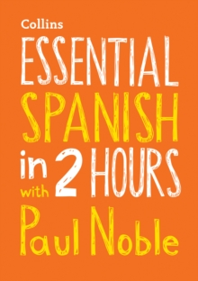 Essential Spanish in 2 Hours with Paul Noble : Your Key to Language Success, CD-Audio Book