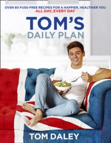 Tom's Daily Plan (Limited Signed edition) : Over 80 Fuss-Free Recipes for a Happier, Healthier You. All Day, Every Day., Paperback Book