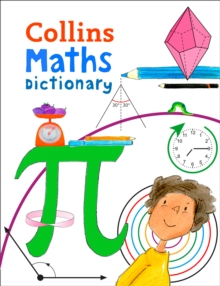 Collins Maths Dictionary : Illustrated Learning Support for Age 7+, Paperback Book
