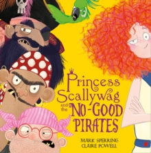 Princess Scallywag and the No-good Pirates, Paperback / softback Book