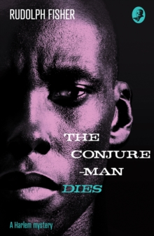 The Conjure-Man Dies: A Harlem Mystery : The First Ever African-American Crime Novel, Paperback / softback Book
