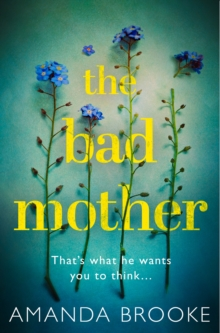 The Bad Mother : The Addictive, Gripping Thriller That Will Make You Question Everything, Paperback / softback Book