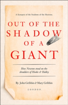 Out of the Shadow of a Giant : How Newton Stood on the Shoulders of Hooke and Halley, Paperback Book