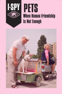I-SPY PETS: When Human Friendship is Not Enough, Hardback Book