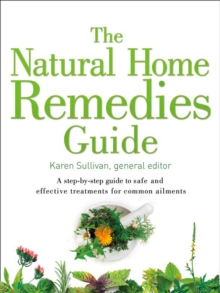 The Natural Home Remedies Guide : A Step-by-Step Guide to Safe and Effective Treatments for Common Ailments, Paperback / softback Book