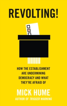 Revolting! : How the Establishment are Undermining Democracy and What They'Re Afraid of, Paperback / softback Book