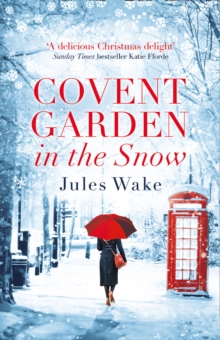 Covent Garden in the Snow : The Most Gorgeous and Heartwarming Christmas Romance of the Year!, Paperback / softback Book