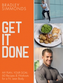 Get It Done : My Plan, Your Goal: 60 Recipes and Workout Sessions for a Fit, Lean Body, Paperback / softback Book