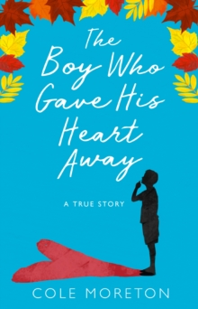 The Boy Who Gave His Heart Away : A Death That Brought the Gift of Life, Paperback / softback Book