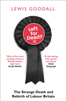 Left for Dead? : The Strange Death and Rebirth of Labour Britain, Paperback / softback Book