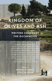 Kingdom of Olives and Ash : Writers Confront the Occupation, Paperback Book