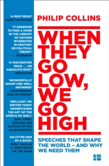 When They Go Low, We Go High : Speeches That Shape the World - and Why We Need Them, Paperback Book