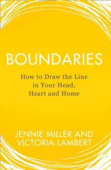 Boundaries : Say No without Guilt, Have Better Relationships, Boost Your Self-Esteem, Stop People-Pleasing, Paperback / softback Book