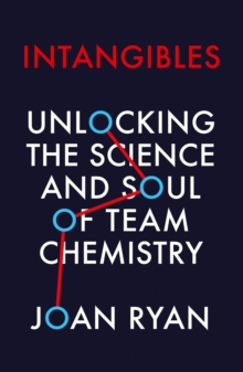 Intangibles : Unlocking the Science and Soul of Team Chemistry, Paperback / softback Book
