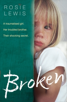 Broken : A Traumatised Girl. Her Troubled Brother. Their Shocking Secret., Paperback / softback Book