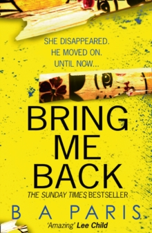 Bring Me Back : The Gripping Sunday Times Bestseller with a Killer Twist You Won't See Coming, Paperback Book