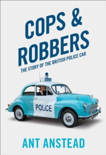 Cops and Robbers : The Story of the British Police Car, Paperback / softback Book