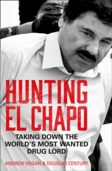 Hunting El Chapo : Taking Down the World's Most-Wanted Drug-Lord, Paperback / softback Book