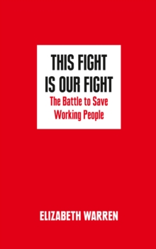 This Fight is Our Fight : The Battle to Save Working People, Hardback Book